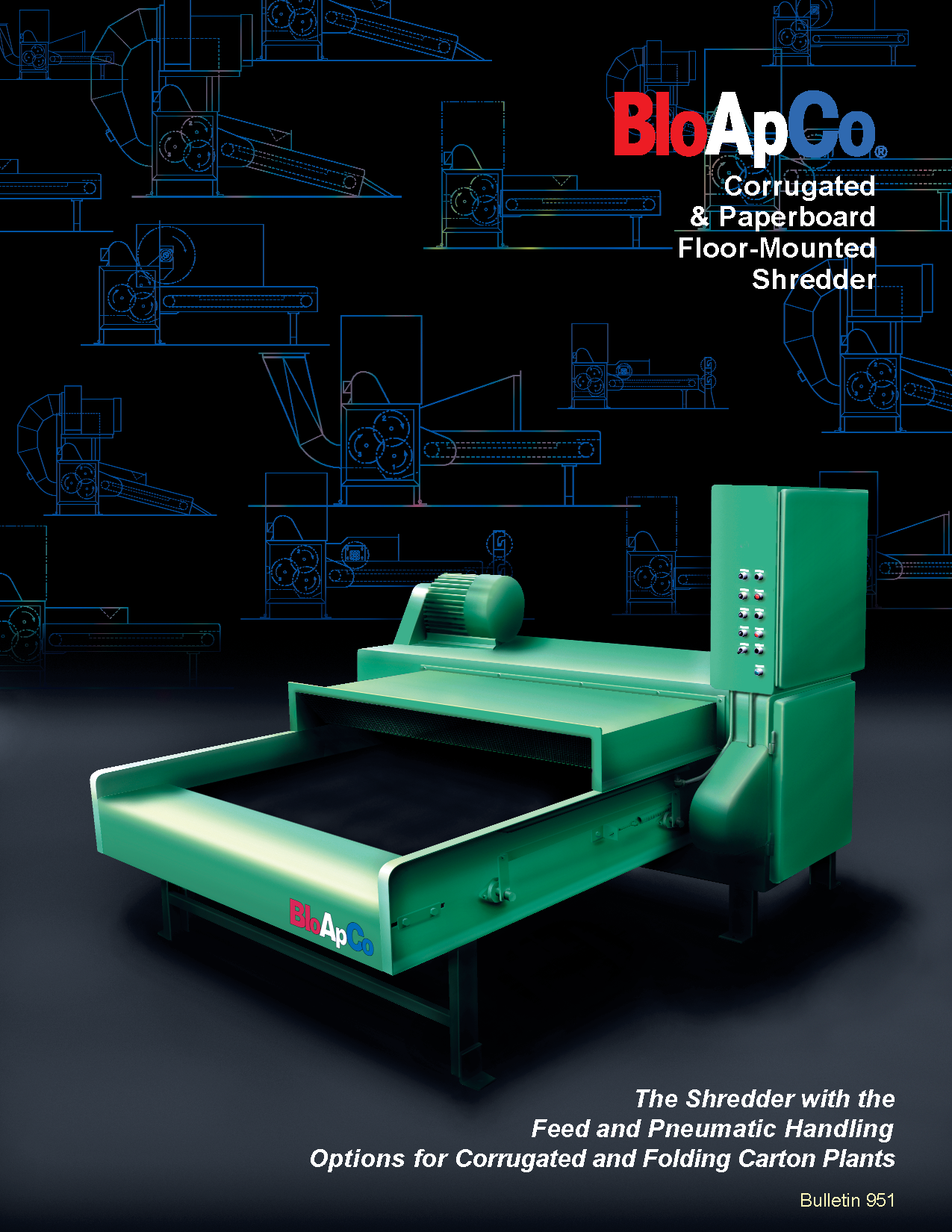 Learn more about Floor Mounted Shredders and pneumatic handling options by viewing the BloApCo Bulletin 951.